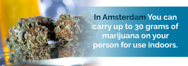 In Amsterdam you can carry up to 30 grams of marijuana on your person for use indoors
