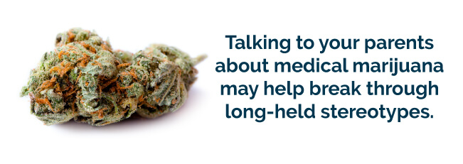 Talking to your parents about medical marijuana may help break through long-held stereotypes