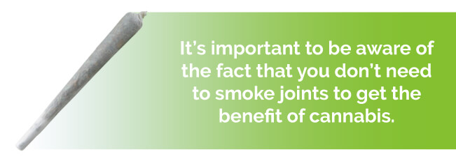It's important to be aware of the fact that you don't need to smoke joints to get the benefit of cannabis