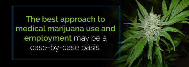 The best approach to medical marijuana use and employment may be a case-by-case basis