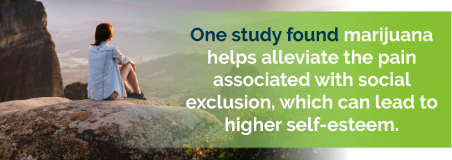 One study found marijuana helps alleviate the pain associated with social exclusion, which can lead to higher self-esteem