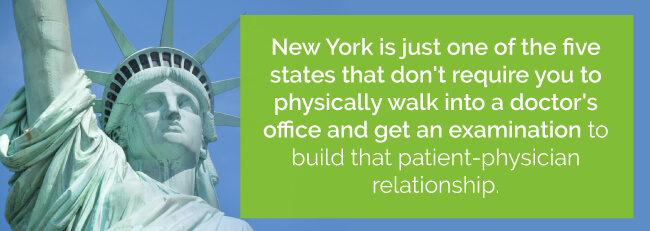 New York is just one of the five states that don't require you to physically walk into a doctor's office to build that patient-physician relationship