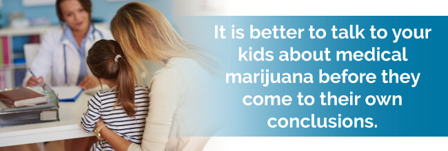 It is better to talk to you kids about medical marijuana before they come to their own conclusions