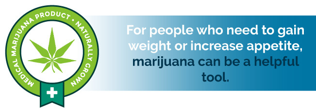 For people who need to gain weight or increase appetite, marijuana can be a helpful tool