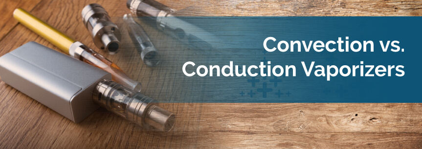 Convection vs. Conduction Vaporizers