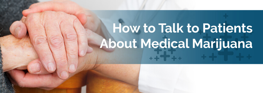 How to Talk to Patients About Medical Marijuana
