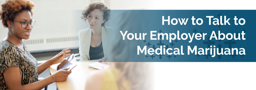 How to Talk to Your Employer About Medical Marijuana