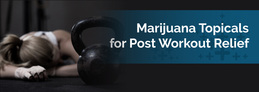 Marijuana Topicals for Post Workout Relief