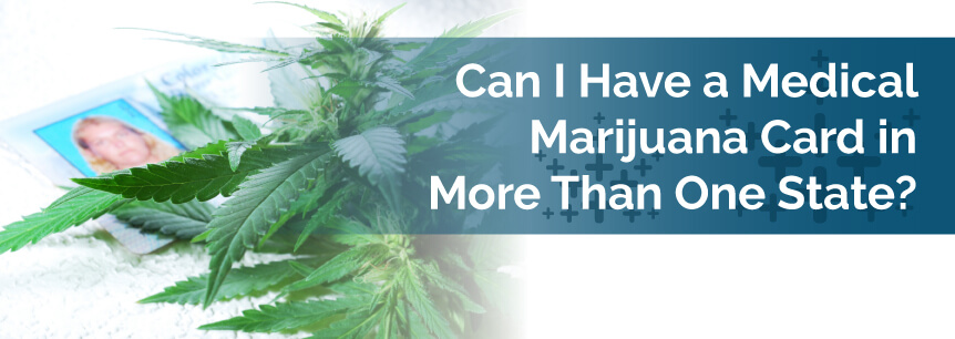 Can I Have a Medical Marijuana Card in More Than One State