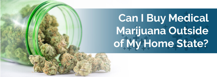 Can I Buy Medical Marijuana Outside of My Home State