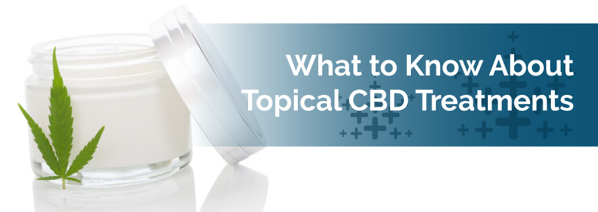 What to Know About Topical CBD Treatments