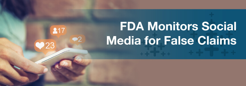 FDA Monitors Social Media for False Claims