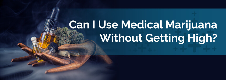 Can I Use Medical Marijuana Without Getting High