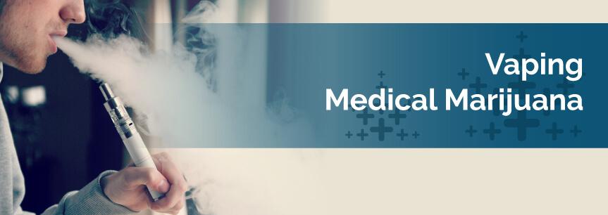 Vaping Medical Marijuana | Consuming Cannabis | Marijuana Doctors