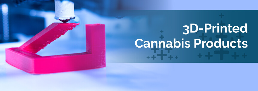 3D Printed Cannabis Products
