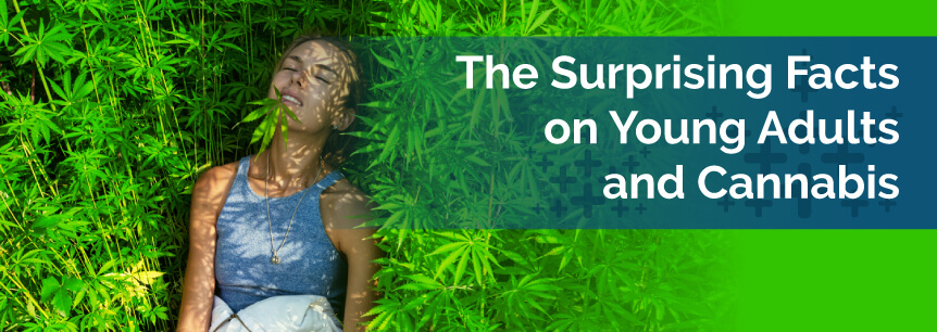 The Surprising Facts on Young Adults and Cannabis