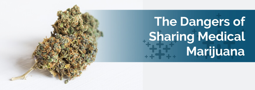 The Dangers of Sharing Medical Marijuana
