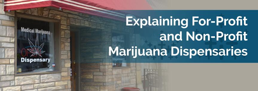 Explaining For-Profit and Non-Profit Marijuana Dispensaries