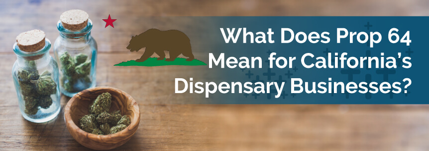 What Does Prop 64 Mean for California's Dispensary Businesses?
