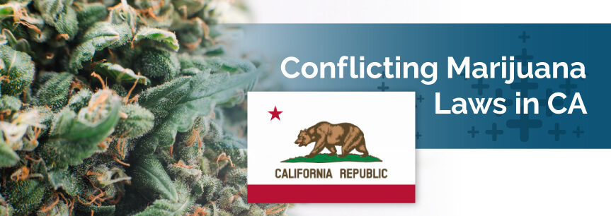 Conflicting Marijuana Laws in CA