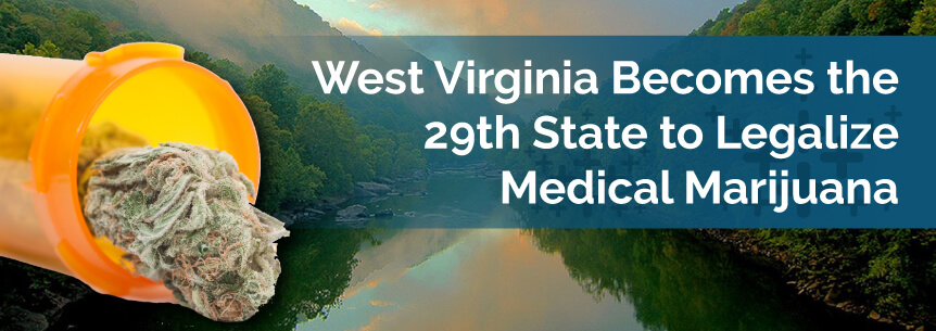 West Virginia Becomes the 29th State to Legalize Medical Marijuana