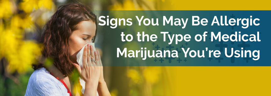 Signs You May Be Allergic to the Type of Medical Marijuana You're Using