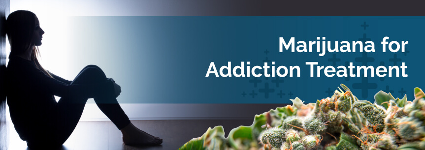 Marijuana for Addiction Treatment