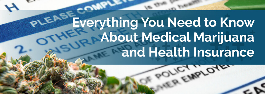 Everything You Need to Know About Medical Marijuana and Health Insurance