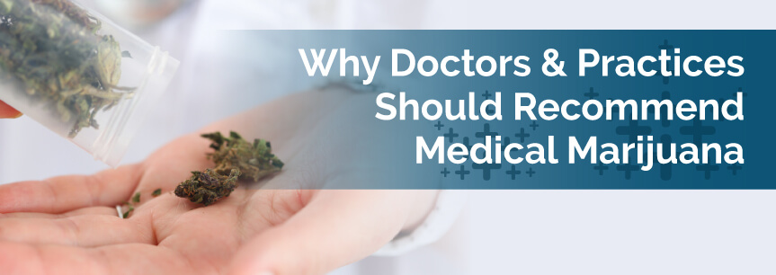 Why Doctors & Practices Should Recommend Medical Marijuana
