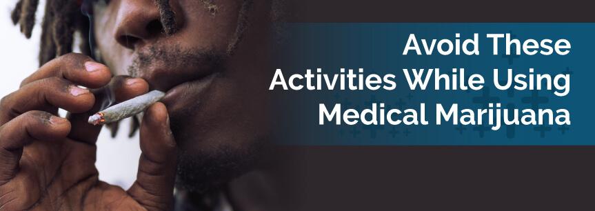 Avoid These Activities While Using Medical Marijuana