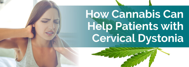 How Cannabis Can Help Patients with Cervical Dystonia