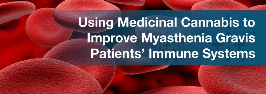 Using Medicinal Cannabis to Improve Myasthenia Gravis Patients' Immune Systems