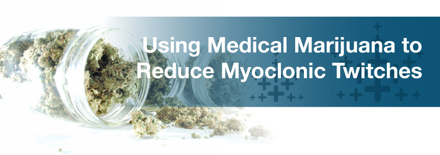 Using Medical Marijuana to Reduce Myoclonic Twitches