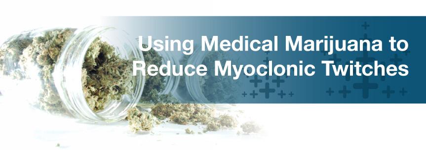 Using Medical Marijuana to Reduce Myoclonic Twitches