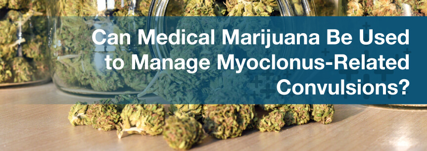 Can Medical Marijuana Be Used to Manage Myoclonus-Related Convulsions?