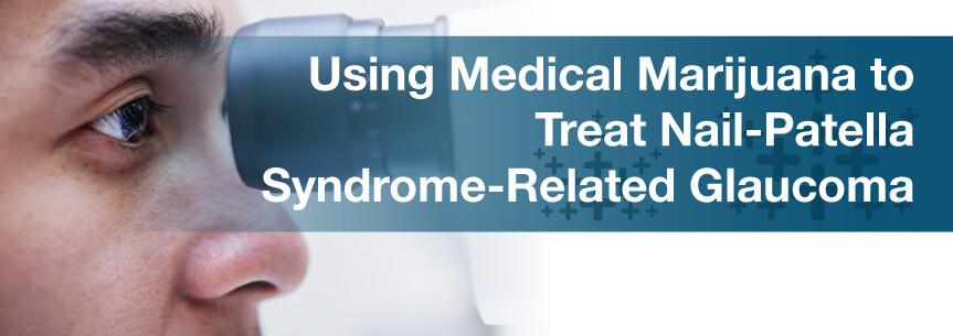 Using Medical Marijuana to Treat Nail-Patella Syndrome-Related Glaucoma