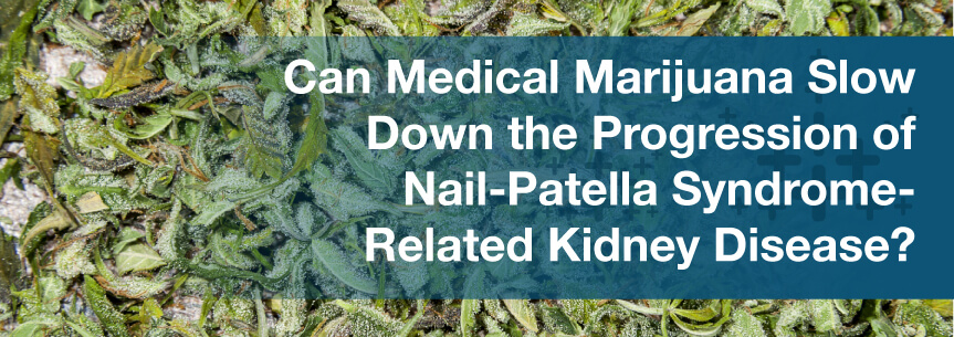 Can Medical Marijuana Slow Down the Progression of Nail-Patella Syndrome-Related Kidney Disease?