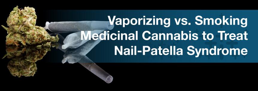 Vaporizing vs. Smoking Medicinal Cannabis to Treat Nail-Patella Syndrome