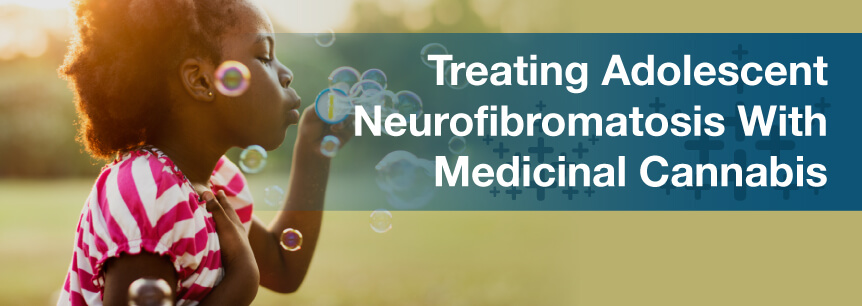 Treating Adolescent Neurofibromatosis With Medicinal Cannabis