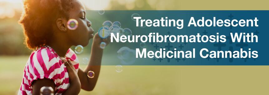 Treating Adolescent Neurofibromatosis With Medicinal Cannabis