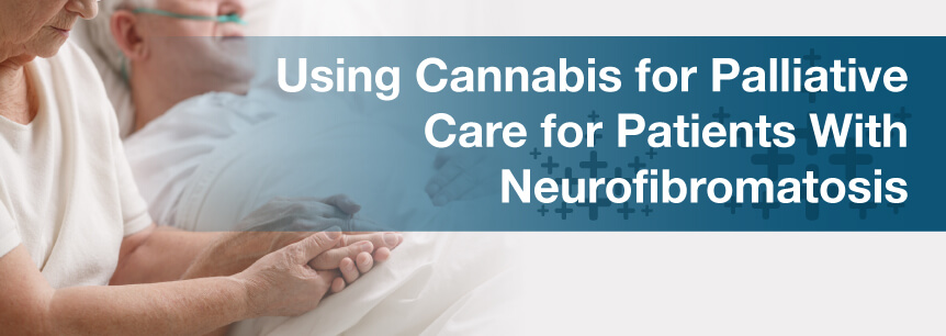 Using Cannabis for Palliative Care for Patients With Neurofibromatosis