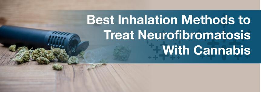 Best Inhalation Methods to Treat Neurofibromatosis With Cannabis