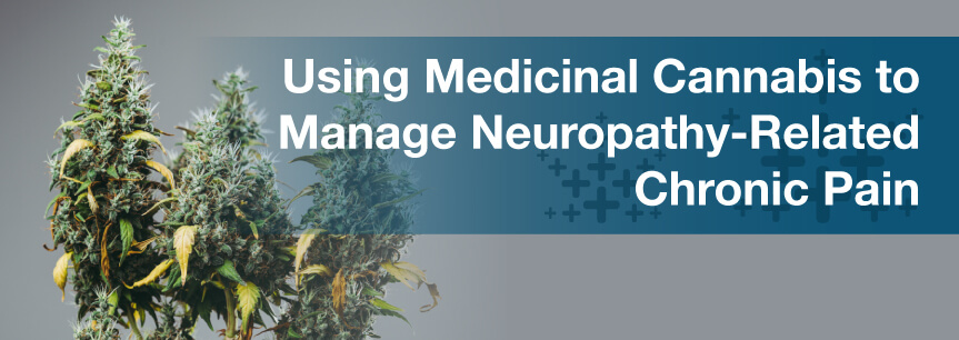 Using Medicinal Cannabis to Manage Neuropathy-Related Chronic Pain