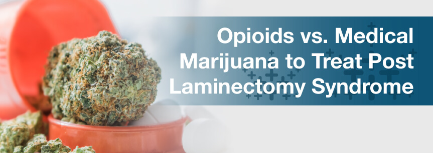 Opioids vs. Medical Marijuana to Treat Post Laminectomy Syndrome
