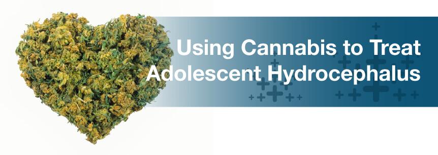Using Cannabis to Treat Adolescent Hydrocephalus