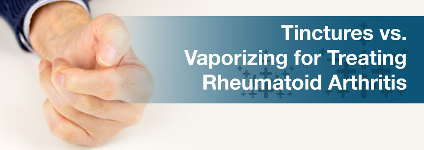 Tinctures vs. Vaporizing for Treating Rheumatoid Arthritis