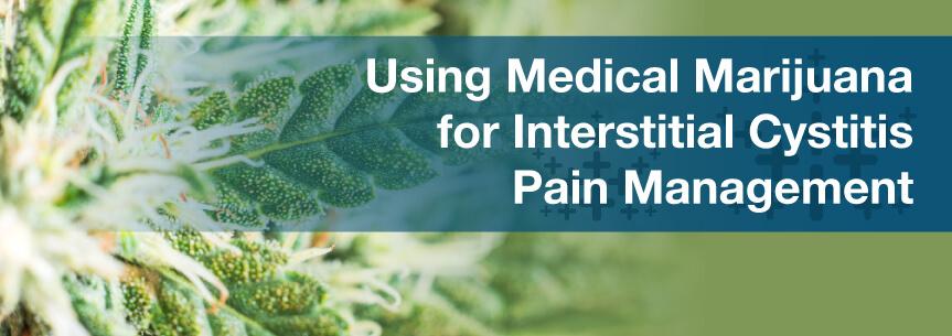 Using Medical Marijuana for Interstitial Cystitis Pain Management