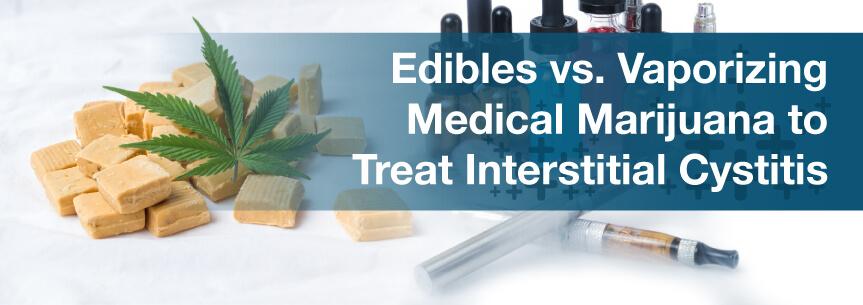 Edibles vs. Vaporizing Medical Marijuana to Treat Interstitial Cystitis