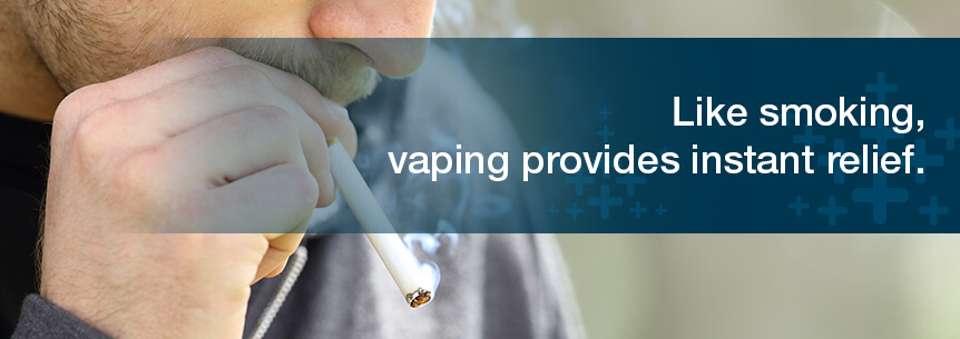 vaping provides instant relief