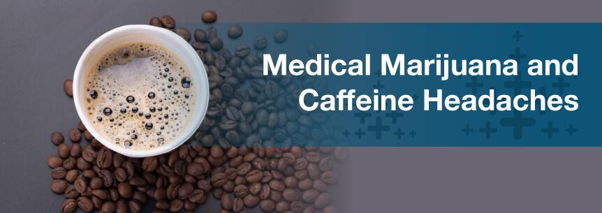 Medical Marijuana For Caffeine Headaches